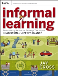 Informal Learning : Rediscovering the Natural Pathways That Inspire Innovation and Performance, Paperback Book