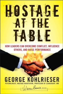 Hostage at the Table : How Leaders Can Overcome Conflict, Influence Others, and Raise Performance, Hardback Book