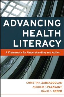 Advancing Health Literacy : A Framework for Understanding and Action, Paperback / softback Book