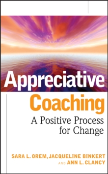 Appreciative Coaching : A Positive Process for Change, Hardback Book