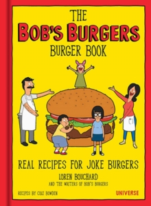 The Bob's Burgers Burger Book : Real Recipes for Joke Burgers, Hardback Book