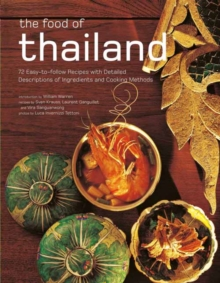 Food of Thailand : 72 Easy-to-Follow Recipes with Detailed Descriptions of Ingredients and Cooking Methods, Paperback / softback Book