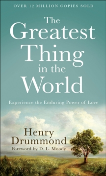 The Greatest Thing in the World : Experience the Enduring Power of Love, Paperback Book