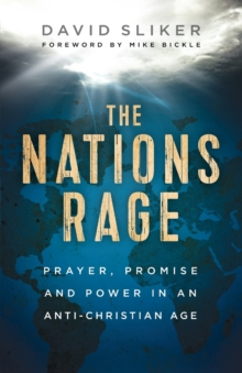 The Nations Rage : Prayer, Promise and Power in an Anti-Christian Age, Paperback / softback Book
