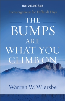 The Bumps Are What You Climb On : Encouragement for Difficult Days, Paperback / softback Book