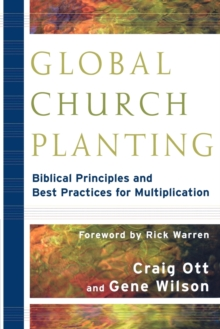 Global Church Planting : Biblical Principles and Best Practices for Multiplication, Paperback Book