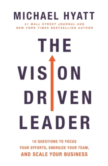 The Vision-Driven Leader : 10 Questions to Focus Your Efforts, Energize Your Team, and Scale Your Business, Paperback / softback Book