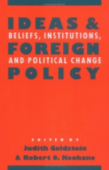 Ideas and Foreign Policy : Beliefs, Institutions, and Political Change, Paperback Book