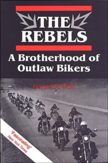 The Rebels : A Brotherhood of Outlaw Bikers, Paperback Book