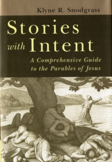 Stories with Intent : A Comprehensive Guide to the Parables of Jesus, Hardback Book