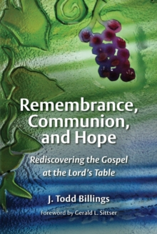 Remembrance, Communion, and Hope : Rediscovering the Gospel at the Lord's Table, Paperback / softback Book