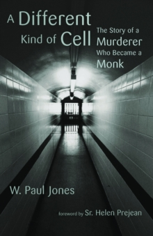 A Different Kind of Cell : The Story of a Murderer Who Became a Monk, Paperback / softback Book