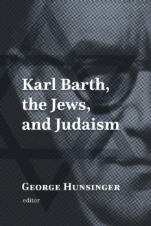 Karl Barth, the Jews, and Judaism, Hardback Book