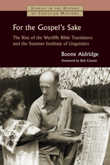 For the Gospel's Sake : The Rise of the Wycliffe Bible Translators and the Summer Institute of Linguistics, Paperback / softback Book