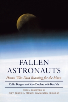 Fallen Astronauts : Heroes Who Died Reaching for the Moon, Paperback / softback Book