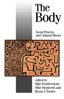 The Body : Social Process and Cultural Theory, Paperback Book