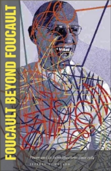 Foucault Beyond Foucault : Power and Its Intensifications since 1984
