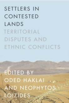 Settlers in Contested Lands : Territorial Disputes and Ethnic Conflicts, Paperback / softback Book