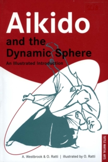 Aikido and the Dynamic Sphere : An Illustrated Introduction, Paperback Book