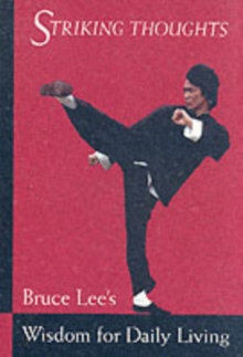 Bruce Lee Striking Thoughts : Bruce Lee's Wisdom for Daily Living, Paperback Book