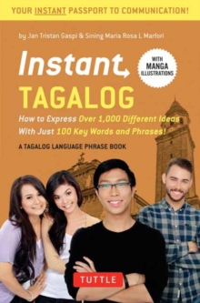 Instant Tagalog : How to Express Over 1,000 Different Ideas with Just 100 Key Words and Phrases!  (Tagalog Phrasebook & Dictionary)