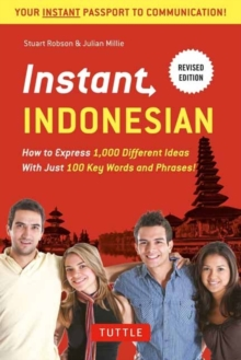 Instant Indonesian : How to Express 1,000 Different Ideas with Just 100 Key Words and Phrases! (Indonesian Phrasebook & Dictionary)