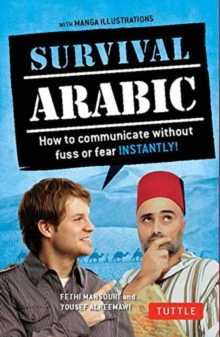 Survival Arabic Phrasebook & Dictionary : How to Communicate Without Fuss or Fear Instantly! (Completely Revised and Expanded with New Manga Illustrations)