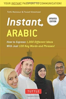 Instant Arabic : How to Express 1,000 Different Ideas with Just 100 Key Words and Phrases! (Arabic Phrasebook & Dictionary), Paperback / softback Book