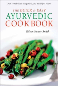 The Quick & Easy Ayurvedic Cookbook : [Indian Cookbook, Over 60 Recipes], Paperback / softback Book