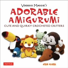 Adorable Amigurumi - Cute and Quirky Crocheted Critters : Voodoo Maggie's - Create your own marvelous menagerie with these easy-to-follow instructions for crocheted stuffed toys, Paperback Book