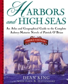 Harbors and High Seas : Map Book and Geographical Guide to the Aubrey/Maturin Novels of Patrick O'Brian, Paperback Book