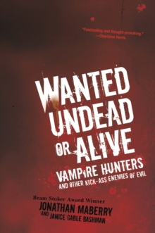 Wanted Undead or Alive : Vampire Hunters and Other Kick-ass Enemies of Evil, Paperback Book