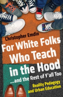 For White Folks Who Teach In The Hood... And The Rest Of Y'all Too, Hardback Book