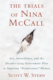 Trials of Nina McCall : Sex, Surveillance, and the US Government's Forgotten Plan to Lock Up Women, Hardback Book