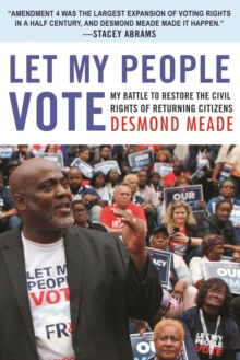 Let My People Vote : My Battle to Restore the Civil Rights of Returning Citizens, Hardback Book
