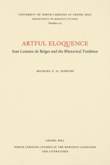 Artful Eloquence : Jean Lemaire de Belges and the Rhetorical Tradition, Paperback / softback Book