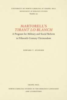 Martorell's Tirant Lo Blanch : A Program for Military and Social Reform in Fifteenth-Century Christendom, Paperback / softback Book