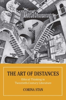 The Art of Distances : Ethical Thinking in Twentieth-Century European Literature, Paperback / softback Book