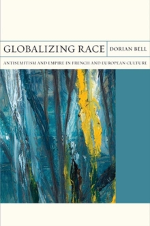 Globalizing Race : Antisemitism and Empire in French and European Culture, Paperback / softback Book