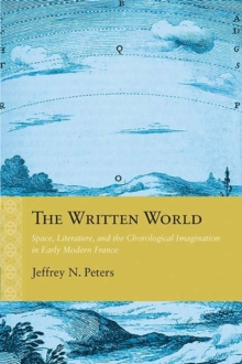 The Written World : Space, Literature, and the Chorological Imagination in Early Modern France, Paperback / softback Book