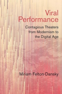 Viral Performance : Contagious Theaters from Modernism to the Digital Age, Paperback / softback Book