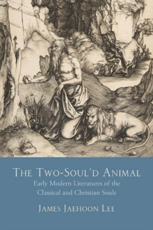The Two-Soul'd Animal : Early Modern Literatures of the Classical and Christian Souls, Hardback Book