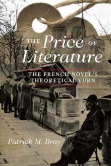 The Price of Literature : The French Novel's Theoretical Turn, Paperback / softback Book