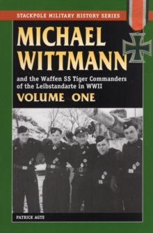 Michael Wittmann and the Waffen SS Tiger Commanders of the Leibstandarte in World War 2, Paperback Book