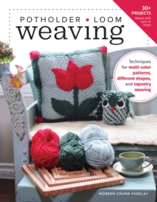 Potholder Loom Weaving : Techniques for Multi-Color Patterns, Different Shapes, and Tapestry Weaving, Paperback / softback Book