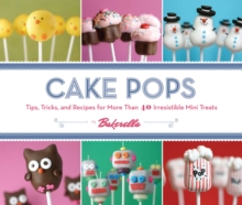 Cake Pops : Tips, Tricks and Recipes for More Than 40 Irresistible Mini Treats, Spiral bound Book