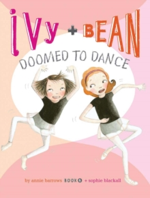 Ivy + Bean Doomed to Dance, Paperback Book