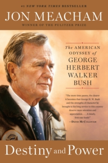 Destiny and Power : The American Odyssey of George Herbert Walker Bush