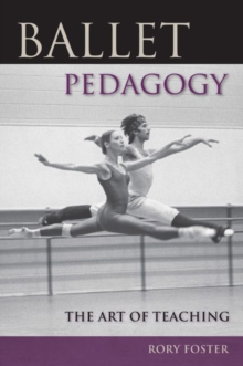 Ballet Pedagogy : The Art of Teaching, Paperback / softback Book