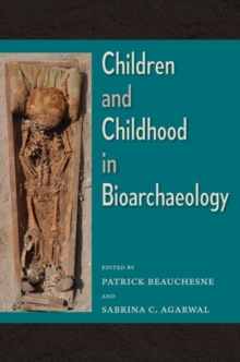 Children and Childhood in Bioarchaeology : Bioarchaeological Interpretations of the Human Past: Local, Regional, and Global Perspectives, Hardback Book